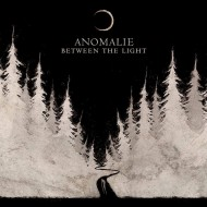 Anomalie – Between The Light (Art Of Propaganda)
