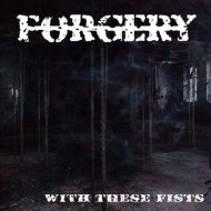 Forgery - With These Fists (Battlegod Productions)