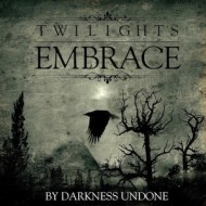 Twilight's Embrace - By Darkness Undone (S/R)
