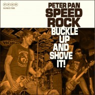 Peter Pan Speedrock – Buckle Up And Shove It! (SPV)
