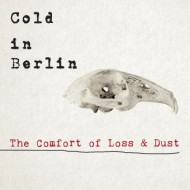 Cold In Berlin – The Comfort Of Loss And Dust (Candlelight)
