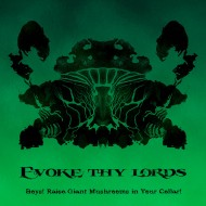 Evoke Thy Lords – Boys!  Raise Giant Mushrooms in Your Cellar – Solitude