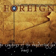Foreign - The Symphony Of The Wandering Jew Part I (S/R)