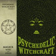 Psychedelic Witchcraft - Magick Rites and Spells (Soulseller)