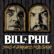 Bill & Phil – Songs Of Darkness And Despair (Housecore Records)