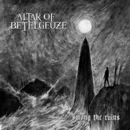 Altar of Betelgeuze - Among the Ruins (Transcending Obscurity)