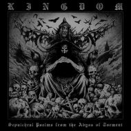 Kingdom – Sepulchral Psalms From The Abyss Of Torment (Godz Ov War Productions)