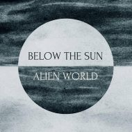 Below the Sun - Alien World (Temple of Torturous)