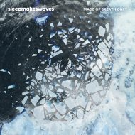 Sleepmakeswaves – Made of Breath Only (Pelagic)