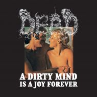 Dead – A Dirty Mind Is A Joy Forever (FDA Records)