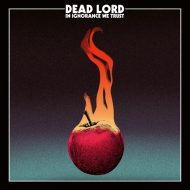 Dead Lord - In Ignorance We Trust (Century Media)