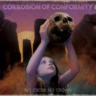 Corrosion of Conformity – No Cross No Crown (Nuclear Blast)