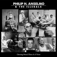 Philip H. Anselmo & The Illegals - Choosing Mental Illness As A Virtue (Season Of Mist)