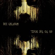 Dee Calhoun – Go To The Devil  (Argonauta Records)