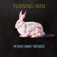 Yawning Man - The Revolt Against Tired Noises (Heavy Psych Sounds)
