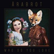 Arabrot – Who Do You Love (Pelagic)