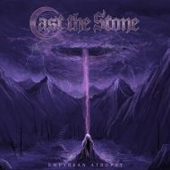 Cast The Stone – Empyrean Atrophy (Agonia Records)