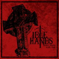 Idle Hands – Don't Waste Your Time (Eisenwald)