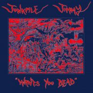 Junkpile Jimmy - Wants You Dead (Cartel Ilustre)