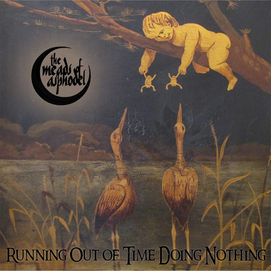 The Meads Of Asphodel – Running Out Of Time Doing Nothing